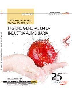 Cuaderno del alumno. Higiene general en la industria alimentaria (MF0546_1). Certificados de profesionalidad. Operaciones auxiliares de mantenimiento y transporte interno en la industria alimentaria (INAQ0108)