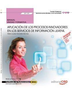 Manual. Aplicación de los procesos innovadores en los servicios de información juvenil (UF1169). Certificados de profesionalidad. Información juvenil (SSCE0109)