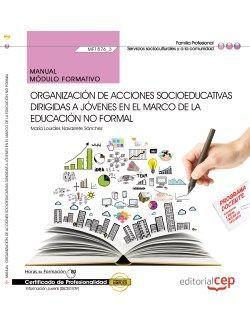 Manual Organización de acciones socioeducativas dirigidas a jóvenes en el marco de la educación no formal (MF1876_3). Certificados de Profesionalidad. Información Juvenil (SSCE0109)
