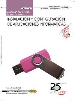 Cuaderno del Alumno. Instalación y configuración de aplicaciones informáticas (MF0221_2). Certificados de Profesionalidad. Sistemas Microinformáticos (IFCT0209)