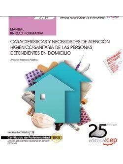 Manual. Características y necesidades de atención higienico-sanitaria de las personas dependientes en domicilio (UF0119). Certificados de profesionalidad. Atención sociosanitaria a personas en domicilio (SSCS0108)