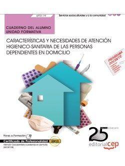 Cuaderno del alumno. Características y necesidades de atención higienico-sanitaria de las personas dependientes en domicilio (UF0119). Certificados de profesionalidad. Atención sociosanitaria a personas en domicilio (SSCS0108)