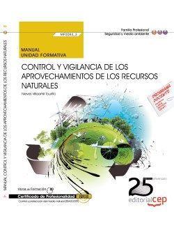 Manual. Control y vigilancia de los aprovechamientos de los recursos naturales (MF0084_3). Certificados de Profesionalidad. Control y Protección del Medio Natural (SEAG0309)