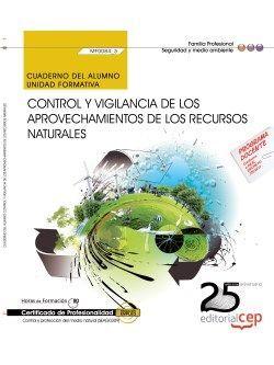 Cuaderno del Alumno. Control y vigilancia de los aprovechamientos de los recursos naturales (MF0084_3). Certificados de Profesionalidad. Control y Protección del Medio Natural (SEAG0309)