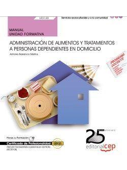 Manual. Administración de alimentos y tratamientos a personas dependientes en domicilio (UF0120). Certificados de profesionalidad. Atención sociosanitaria a personas en domicilio (SSCS0108)