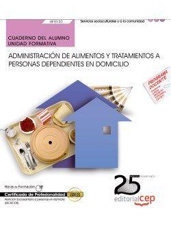 Cuaderno del alumno. Administración de alimentos y tratamientos a personas dependientes en domicilio (UF0120). Certificados de profesionalidad. Atención sociosanitaria a personas en domicilio (SSCS0108)