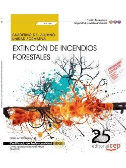 Cuaderno del alumno. Extinción de incendios forestales (UF1266). Certificados de Profesionalidad. Control y Protección del Medio Natural (SEAG0309)