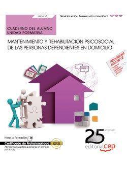 Cuaderno del alumno. Mantenimiento y rehabilitacion psicosocial de las Personas Dependientes en Domicilio (UF0122). Certificados de profesionalidad. Atención sociosanitaria a personas en domicilio (SSCS0108)