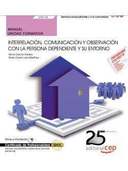 Manual. Interrelación, comunicación y observación con la persona dependiente y su entorno (UF0124). Certificados de profesionalidad. Atención sociosanitaria a personas en domicilio (SSCS0108)