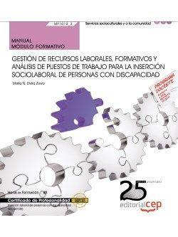 Manual. Gestión de recursos laborales, formativos y análisis de puestos de trabajo para la inserción sociolaboral de personas con Discapacidad (MF1034_3). Certificados de profesionalidad. Inserción laboral de personas con discapacidad (SSCG0109)