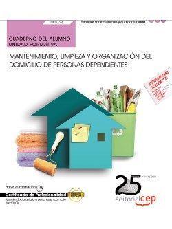 Cuaderno del alumno. Mantenimiento, limpieza y organización del domicilio de personas dependientes (UF0126). Certificados de profesionalidad. Atención sociosanitaria a personas en domicilio (SSCS0108)