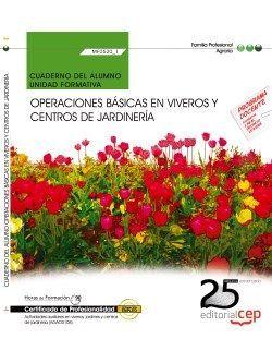 Cuaderno del alumno. Operaciones básicas en viveros y centros de jardinería (MF0520_1). Certificados de profesionalidad. Actividades auxiliares en viveros, jardines y centros de jardinería (AGAO0108)