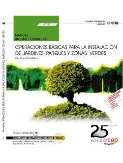 Manual. Operaciones básicas para la instalación de jardines, parques y zonasverdes (MF0521_1). Certificados de profesionalidad. Actividades auxiliares en viveros, jardines y centros de jardinería (AGAO0108)