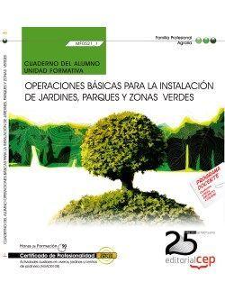 Cuaderno del alumno. Operaciones básicas para la instalación de jardines, parques y zonasverdes (MF0521_1). Certificados de profesionalidad. Actividades auxiliares en viveros, jardines y centros de jardinería (AGAO0108)