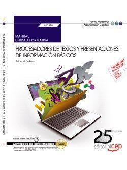 Manual. Procesadores de textos y presentaciones de información básicos (UF0510). Certificados de profesionalidad. Operaciones de grabación y tratamiento de datos y documentos (ADGG0508)