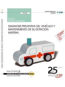 Manual. Diagnosis preventiva del vehículo y mantenimiento de su dotación material (UF0680). Certificados de profesionalidad. Transporte sanitario (SANT0208)