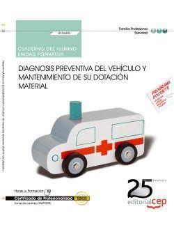 Cuaderno del alumno. Diagnosis preventiva del vehículo y mantenimiento de su dotación material (UF0680). Certificados de profesionalidad. Transporte sanitario (SANT0208)