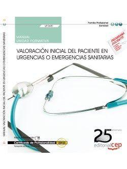 Manual. Valoración inicial del paciente en urgencias o emergencias sanitarias (UF0681). Certificados de profesionalidad. Transporte sanitario (SANT0208)