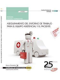 Manual. Aseguramiento del entorno de trabajo para el equipo asistencial y el paciente (UF0682). Certificados de profesionalidad. Transporte sanitario (SANT0208)