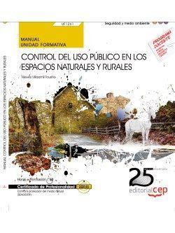 Manual. Control del uso público en los espacios naturales y rurales (UF1261). Certificados de profesionalidad. Control y protección del medio natural (SEAG0309)