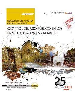Cuaderno del alumno. Control del uso público en los espacios naturales y rurales (UF1261). Certificados de profesionalidad. Control y protección del medio natural (SEAG0309)