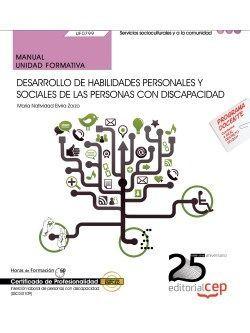 Manual. Desarrollo de habilidades personales y sociales de las personas con discapacidad (UF0799). Certificados de profesionalidad. Inserción Laboral de Personas con Discapacidad (SSCG0109)