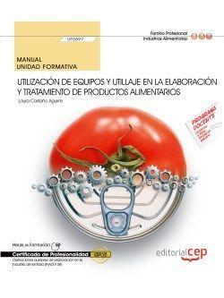 Manual. Utilización de equipos y utillaje en la elaboración y tratamiento de productos alimentarios (UF0697). Certificados de profesionalidad. Operaciones auxiliares de elaboración en la industria alimentaria (INAD0108)