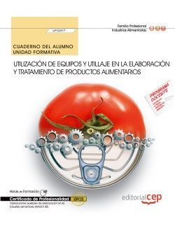 Cuaderno del alumno. Utilización de equipos y utillaje en la elaboración y tratamiento de productos alimentarios (UF0697). Certificados de profesionalidad. Operaciones auxiliares de elaboración en la industria alimentaria (INAD0108)