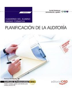 Cuaderno del alumno. Planificación de la auditoria (UF0317). Certificados de profesionalidad. Gestión contable y gestión administrativa para auditoría (ADG0108)