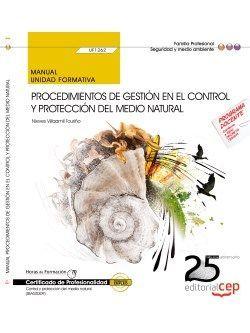 Manual. Procedimientos de gestión en el control y protección del medio natural (UF1262). Certificados de profesionalidad. Control y protección del medio natural (SEAG0309)