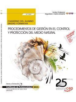 Cuaderno del alumno. Procedimientos de gestión en el control y protección del medio natural (UF1262). Certificados de profesionalidad. Control y protección del medio natural (SEAG0309)