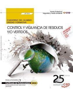 Cuaderno del alumno. Control y vigilancia de residuos y/o vertidos (UF1263). Certificados de profesionalidad. Control y protección del medio natural (SEAG0309)