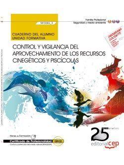 Cuaderno del alumno. Control y vigilancia del aprovechamiento de los recursos cinegéticos y piscícolas (MF0085_3). Certificados de profesionalidad. Control y protección del medio natural (SEAG0309)