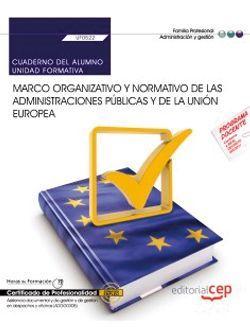 Cuaderno del alumno. Marco organizativo y normativo de las Administraciones Públicas y de la Unión Europea (UF0522). Certificados de profesionalidad. Asistencia documental y de gestión y de gestión en despachos y oficinas (ADGG0308)