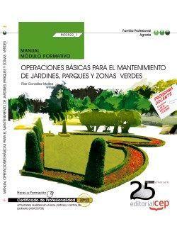 Manual. Operaciones básicas para el mantenimiento de jardines, parques y zonasverdes (MF0522_1). Certificados de profesionalidad. Actividades auxiliares en viveros, jardines y centros de jardinería (AGAO0108)