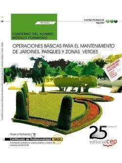 Cuaderno del alumno. Operaciones básicas para el mantenimiento de jardines, parques y zonasverdes (MF0522_1). Certificados de profesionalidad. Actividades auxiliares en viveros, jardines y centros de jardinería (AGAO0108)