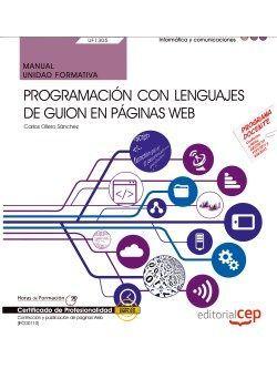 Manual. Programación con lenguajes de guion en páginas web (UF1305). Certificados de profesionalidad. Confección y publicación de páginas Web (IFCD0110)