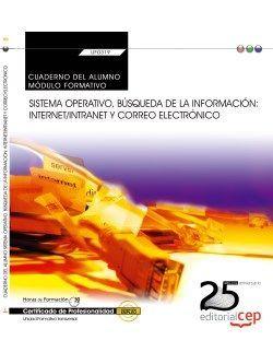 Cuaderno del alumno. Sistema operativo, búsqueda de la información: Internet/Intranet y Correo Electrónico (Transversal: UF0319). Certificados de profesionalidad