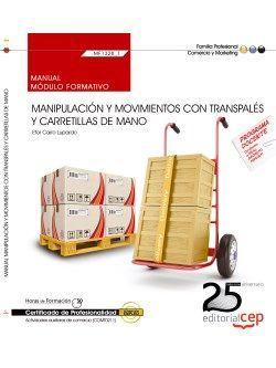 Manual. Manipulación y movimientos con transpalés y carretillas de mano (MF1328_1). Certificados de profesionalidad. Actividades auxiliares de comercio (COMT0211)