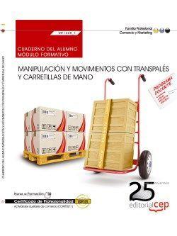Cuaderno del alumno. Manipulación y movimientos con transpalés y carretillas de mano (MF1328_1). Certificados de profesionalidad. Actividades auxiliares de comercio (COMT0211)