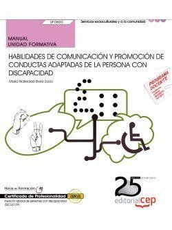 Manual. Habilidades de comunicación y promoción de conductas adaptadas de la persona con discapacidad (UF0800). Certificados de profesionalidad. Inserción laboral de personas con discapacidad (SSCG0109)