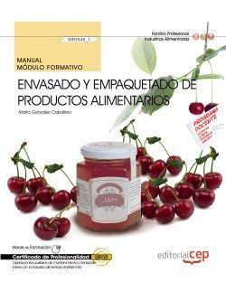 Manual. Envasado y empaquetado de productos alimentarios (MF0545_1). Certificados de profesionalidad. Operaciones Auxiliares de elaboración en la industria alimentaria (INAD0108)