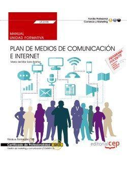Manual. Plan de medios de comunicación e Internet (UF2398). Certificados de profesionalidad. Gestión de marketing y comunicación (COMM0112)
