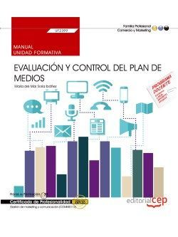 Manual. Evaluación y control del plan de medios (UF2399). Certificados de profesionalidad. Gestión de marketing y comunicación (COMM0112)