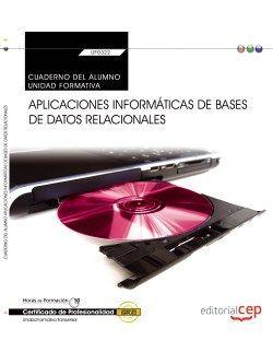 Cuaderno del alumno. Aplicaciones informáticas de bases de datos relacionales (Transversal: UF0322). Certificados de profesionalidad