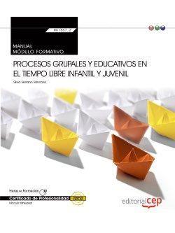 Manual. Procesos grupales y educativos en el tiempo libre infantil y juvenil (Transversal: MF1867_2). Certificados de profesionalidad
