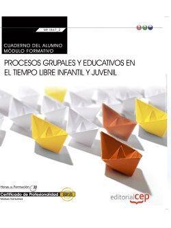 Cuaderno del alumno. Procesos grupales y educativos en el tiempo libre infantil y juvenil (Transversal: MF1867_2). Certificados de profesionalidad