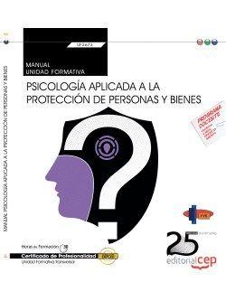 Manual. Psicología aplicada a la protección de personas y bienes (Transversal: UF2673) . Certificados de profesionalidad