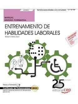 Manual. Entrenamiento de habilidades laborales (UF0801). Certificados de profesionalidad. Inserción Laboral de Personas con Discapacidad (SSCG0109)