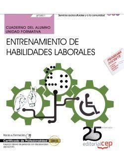 Cuaderno del alumno. Entrenamiento de habilidades laborales (UF0801). Certificados de profesionalidad. Inserción Laboral de Personas con Discapacidad (SSCG0109)